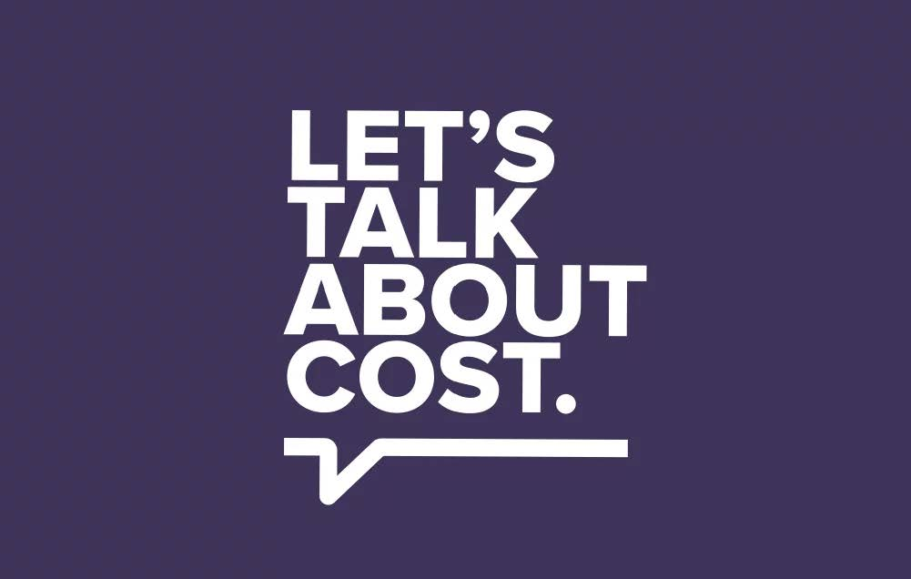 A graphic containing the words Let's Talk About Cost with the bottom of a speech bubble visible below the text